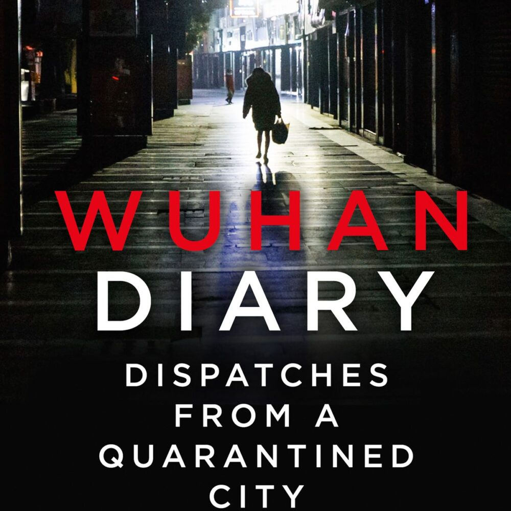 wuhan-diary-dispatches-from-a-quarantined-city-from-the-front-line-comes-the-true-story-of-the-covid-19-pandemic-one-of-the-most-important-books-of-2020